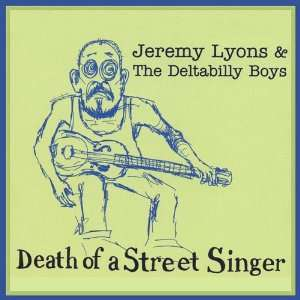 Death of a Street Singer Jeremy Lyons & The Deltabilly