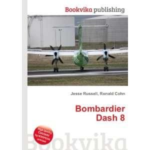 Bombardier Dash 8: Ronald Cohn Jesse Russell: Books