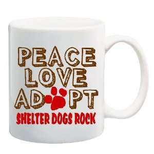PEACE LOVE ADOPT SHELTER DOGS ROCK Mug Coffee Cup 11 oz