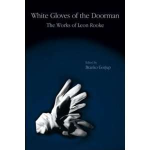 White Gloves of the Doorman The Works of Leon Rooke