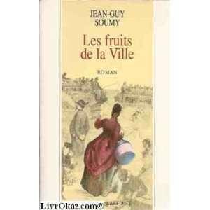 Les fruits de la ville: Jean Guy Soumy: Books