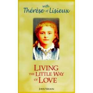 of Love: with Therese of Lisieux (9781565481336): John Nelson: Books