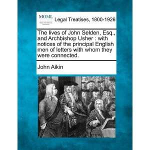 The lives of John Selden, Esq., and Archbishop Usher: with