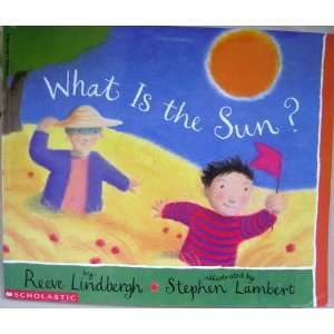 What Is the Sun (9780590679831): Reeve Lindbergh: Books
