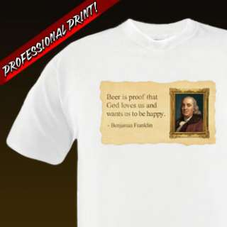 BEER quote Ben Franklin proof god loves us TEE Sm 6XL
