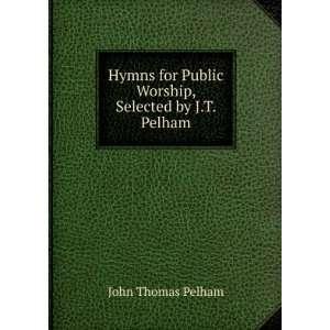 for Public Worship, Selected by J.T. Pelham: John Thomas Pelham: Books