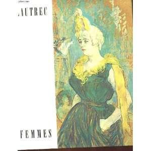 : Lautrec Femmes: Henri de] Paret, Pierre . [Toulouse Lautrec: Books