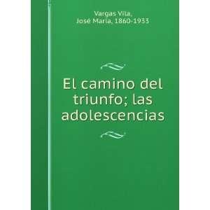 ; las adolescencias José María, 1860 1933 Vargas Vila Books