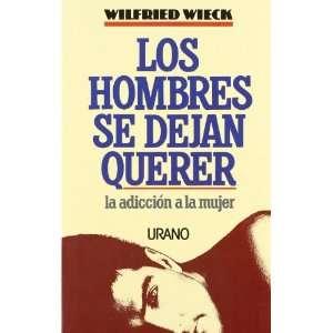 Los hombres se dejan querer (9788479530051): Wilfried