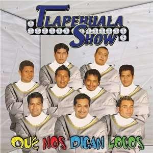 Que Nos Digan Locos Tlapehuala Show Music