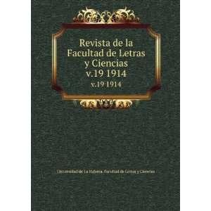 Revista de la Facultad de Letras y Ciencias. v.19 1914
