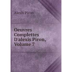 Oeuvres Complettes Dalexis Piron, Volume 7 Alexis Piron Books