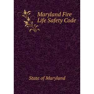 Maryland Fire Life Safety Code State of Maryland Books
