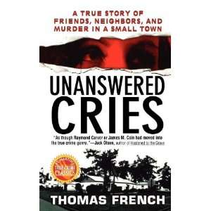 Unanswered Cries: A True Story Of Friends, Neighbors, And