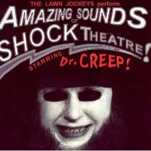 Theatre Starring Dr. Creep! The Lawn Jockeys and Dr Creep Music