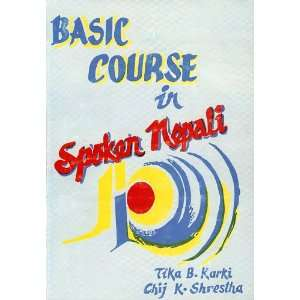 BASIC COURSE IN SPOKEN NEPALI Tika B. Karki, Chij K. Shrestha Books