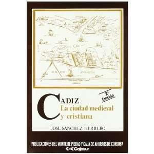 Cadiz La ciudad medieval y cristiana (1260 1525) (Spanish