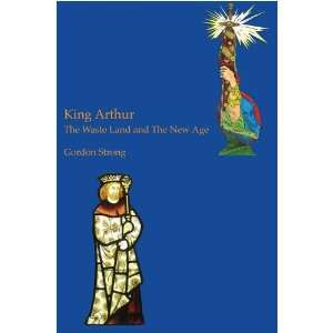 King Arthur: The Waste Land and the New Age (9780955523014