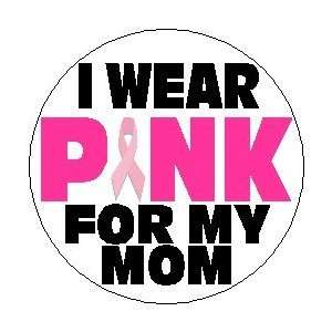 WEAR PINK FOR MY MOM 1.25 Magnet ~ Breast Cancer Awareness Support