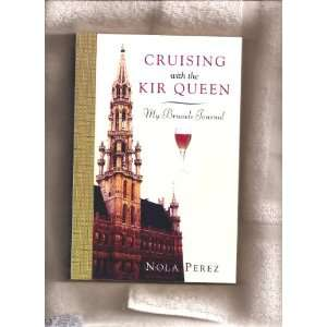 Cruising with the Kir Queen: My Brussels Journal: Nola Perez