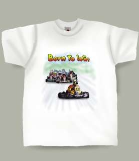 Go Kart design Born to Win on a new white T shirt in all Sizes