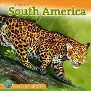 Animals of South America (Nature (Dalmatian Press)): Dalmatian Press