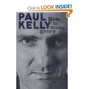 Gravy: A to Z, A Mongrel Memoir (9781926428222): Paul Kelly: Books