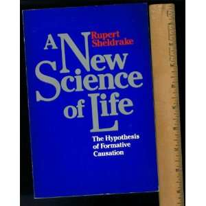 Life: The Hypothesis of Formative Causation: Rupert Sheldrake: Books