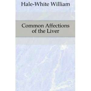 Common Affections of the Liver Hale White William Books