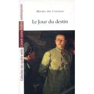 le jour du destin (9782749809144): Michel Del Castillo