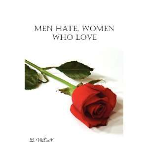 Men hate, Women who Love (9781604819663): B. WillN: Books