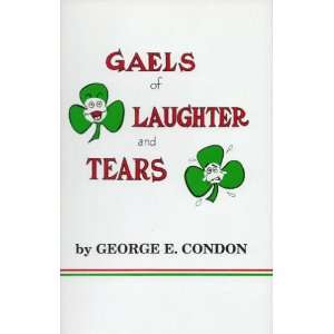 Gaels of Laughter and Tears: George E. Condon: 9780614112665: