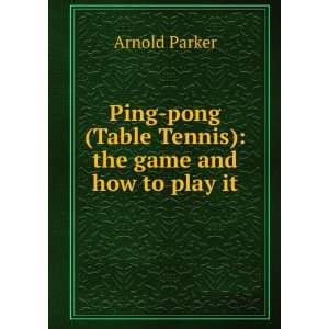 Ping pong (Table Tennis) the game and how to play it
